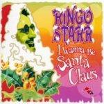 I Wanna Be Santa Claus - Ringo Starr