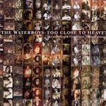 Too Close To Heaven - Waterboys
