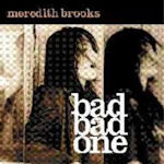 Bad Bad One - Meredith Brooks
