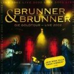 Die Goldtour - Live 2002 - Brunner + Brunner