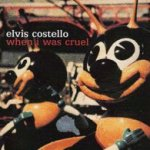 When I Was Cruel - {Elvis Costello} + the Imposters