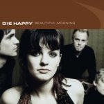 Beautiful Morning - Die Happy