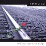 She Walked With Kings - Renata