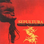 Under A Pale Grey Sky - Sepultura