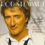 It Had To Be You - The Great American Songbook  - Rod Stewart