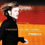 Frisch - Michael von der Heide