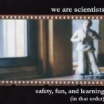 Safety, Fun, And Learning (In That Order) - We Are Scientists