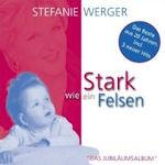 Stark wie ein Felsen - Das Jubiläumsalbum - Stefanie Werger