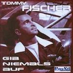Gib niemals auf - Tommy Fischer