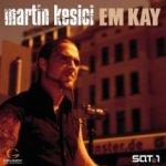 Em Kay - Martin Kesici