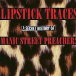 Lipstick Traces (A Secret History Of Manic Street Preachers) - Manic Street Preachers