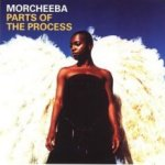Parts Of The Process (The Very Best Of Morcheeba) - Morcheeba