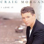 I Love It - Craig Morgan