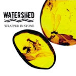 Wrapped In Stone - Watershed