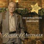 Der weihnachtliche Liedermarkt - 12 brandneue Weihnachtslieder - Roger Whittaker