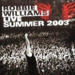 Live Summer 2003 - Robbie Williams