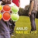 Nah bei mir - Anajo