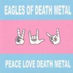 Peace Love Death Metal - Eagles Of Death Metal