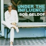 Under The Influence - Bob Geldof