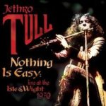 Nothing Is Easy: Live At The Isle Of Wright, 1970 - Jethro Tull