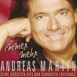 Immer mehr - Seine größten Hits und schönsten Lovesongs - Andreas Martin