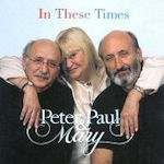 In These Times - Peter, Paul + Mary