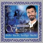 Stille Nacht, heilige Nacht - Oswald Sattler