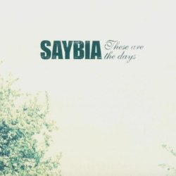 These Are The Days - Saybia