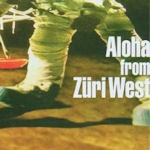 Aloha from Züri West - Züri West