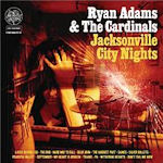 Jacksonville City Nights - {Ryan Adams} + the Cardinals