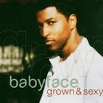 Grown And Sexy - Babyface