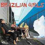 Brazilian Girls - Brazilian Girls