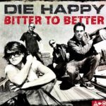 Bitter To Better - Die Happy