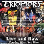 Live And Raw - You Get What You Give... - Ektomorf