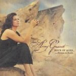 Rock Of Ages...Hymns And Faith - Amy Grant