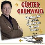 Glauben Sie ja nicht, wen Sie da vor sich haben - Günter Grünwald