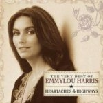 Heartaches And Highways - The Very Best Of Emmylou Harris - Emmylou Harris