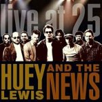 Live At 25 - Huey Lewis + the News