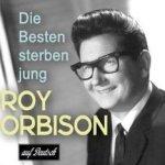 Die besten sterben jung - Roy Orbison