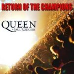 Return Of The Champions - {Queen} + {Paul Rodgers}