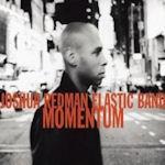 Momentum - {Joshua Redman} Elastic Band