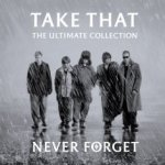 Never Forget - The Ultimate Collection - Take That