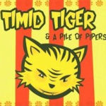 Timid Tiger And A Pile Of Pipers - Timid Tiger