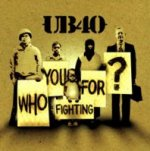 Who You Fighting For? - UB 40