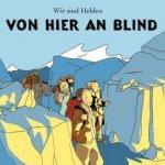 Von hier an blind - Wir sind Helden