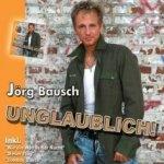 Unglaublich - Jörg Bausch