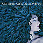 What The Sea Wants The Sea Will Have - Sarah Blasko