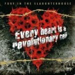Every Heart Is A Revolutionary Cell - Fury In The Slaughterhouse