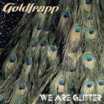 We Are Glitter - Goldfrapp
