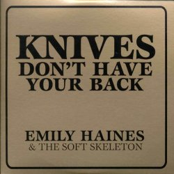 Knives Don t Have Your Back - Emily Haines + the Soft Skeleton